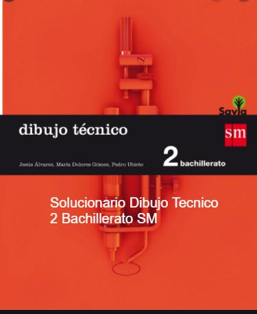 Solucionario Dibujo Tecnico 2 Bachillerato SM SAVIA PDF